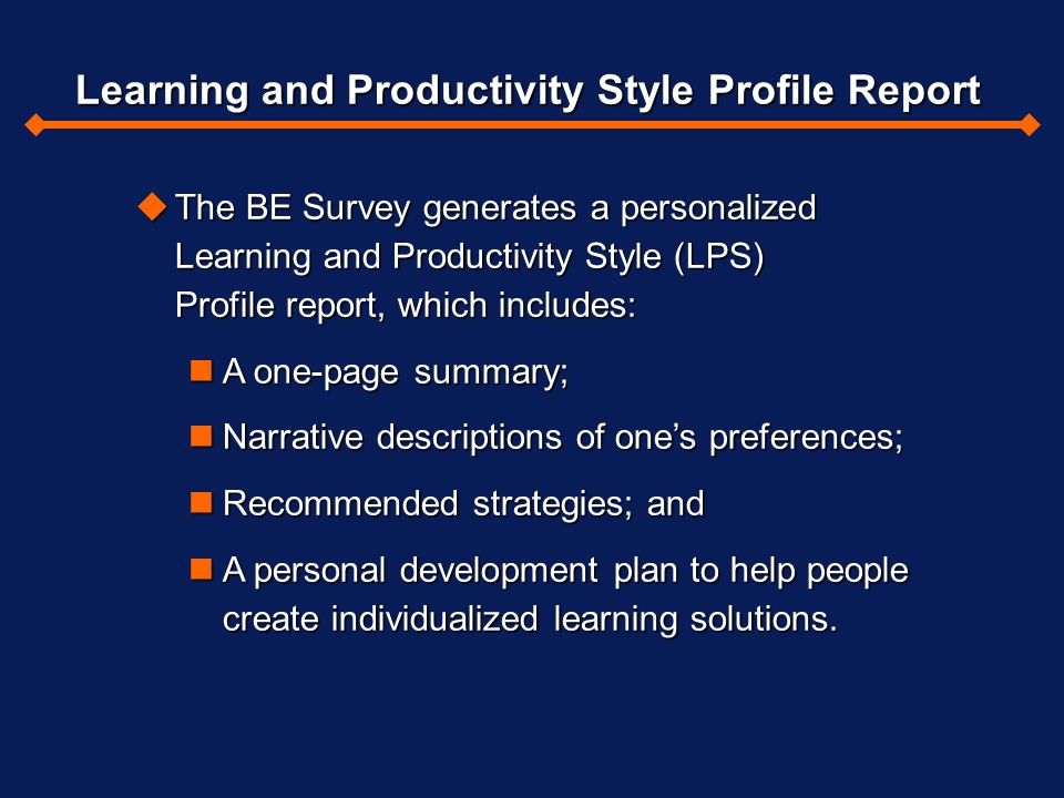 uThe BE Survey generates a personalized Learning and Productivity Style (LPS) Profile report, which includes: nA one-page summary; nNarrative descript