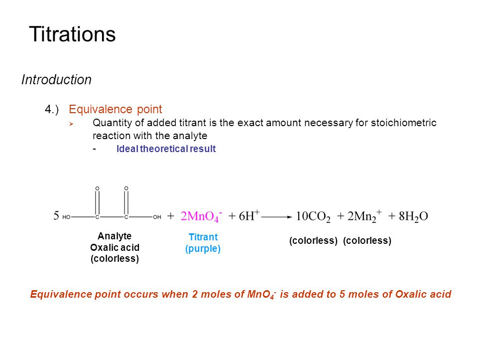 Titrations Introduction 4.)Equivalence point  Quantity of added titrant is the exact amount necessary for stoichiometric reaction with the analyte -