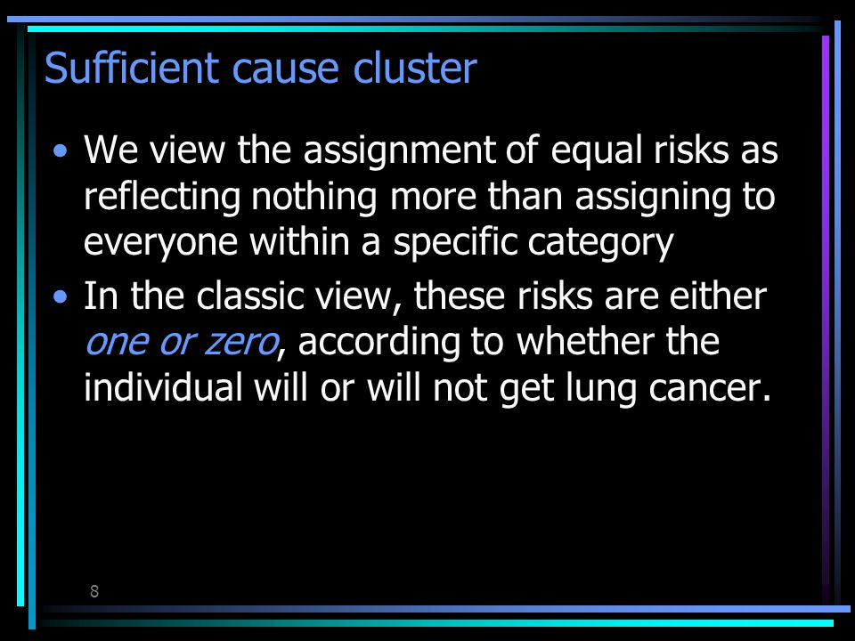 7 Sufficient cause cluster When causal components remain unknown, one may be inclined to assign an equal risk to all individuals whose status for some components is known and identical.