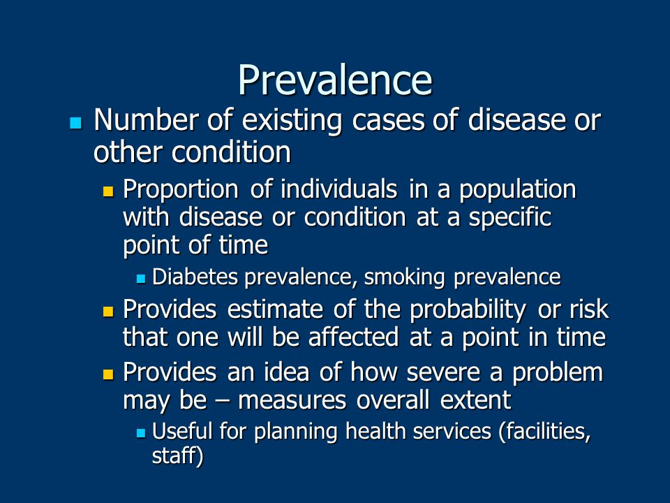 Prevalence Number of existing cases of disease or other condition Number of existing cases of disease or other condition Proportion of individuals in