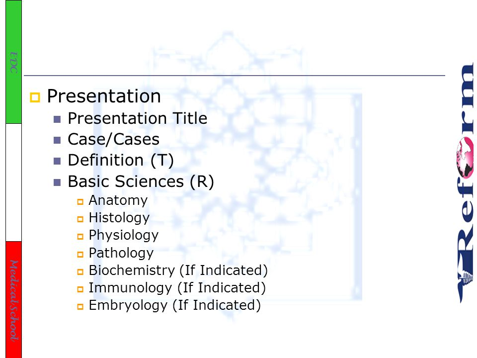 EDC Medical School  Presentation Presentation Title Case/Cases Definition (T) Basic Sciences (R)  Anatomy  Histology  Physiology  Pathology  Biochemistry (If Indicated)  Immunology (If Indicated)  Embryology (If Indicated)
