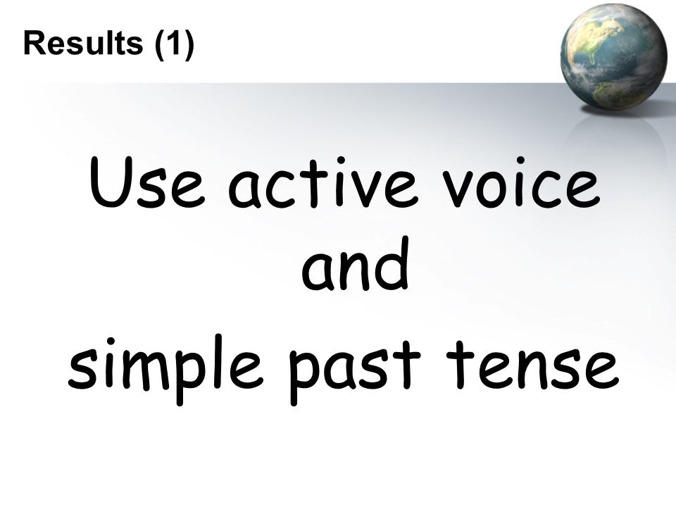 Results (1) Use active voice and simple past tense