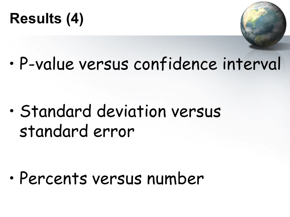 Results (4) P-value versus confidence interval Standard deviation versus standard error Percents versus number