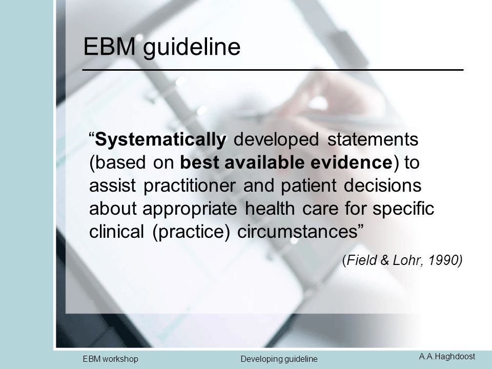 "A.A.Haghdoost EBM workshopDeveloping guideline EBM guideline ""Systematically developed statements (based on best available evidence) to assist practit"