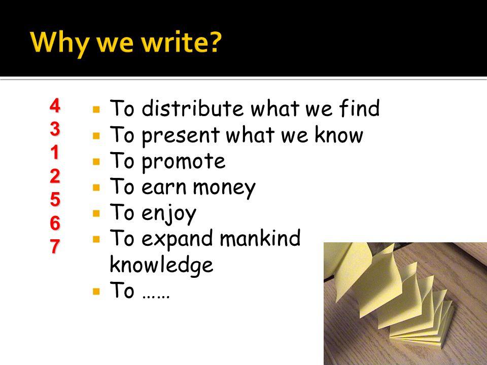 TTo distribute what we find TTo present what we know TTo promote TTo earn money TTo enjoy TTo expand mankind knowledge TTo …… 4312567