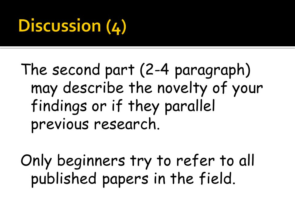 The second part (2-4 paragraph) may describe the novelty of your findings or if they parallel previous research.