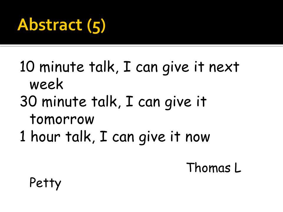 10 minute talk, I can give it next week 30 minute talk, I can give it tomorrow 1 hour talk, I can give it now Thomas L Petty