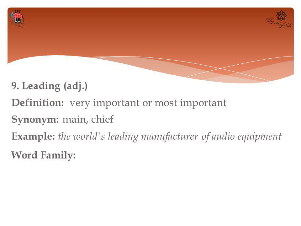 9. Leading (adj.) Definition: very important or most important Synonym: main, chief Example: the world's leading manufacturer of audio equipment Word
