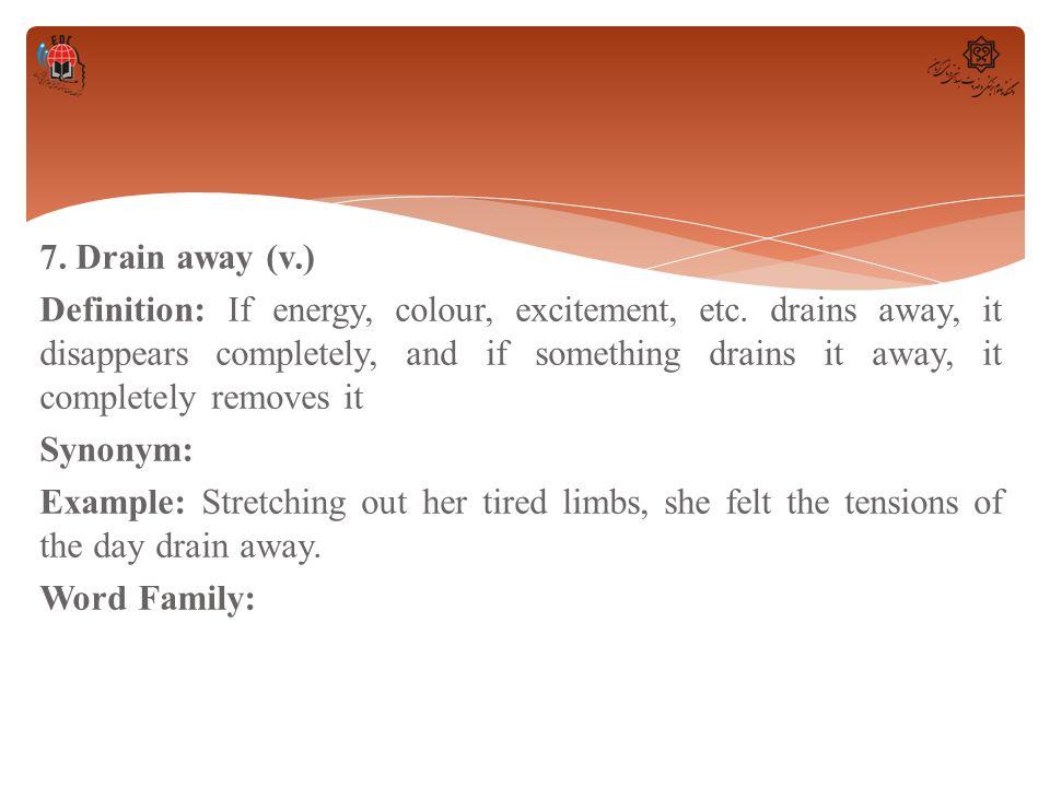 7. Drain away (v.) Definition: If energy, colour, excitement, etc.