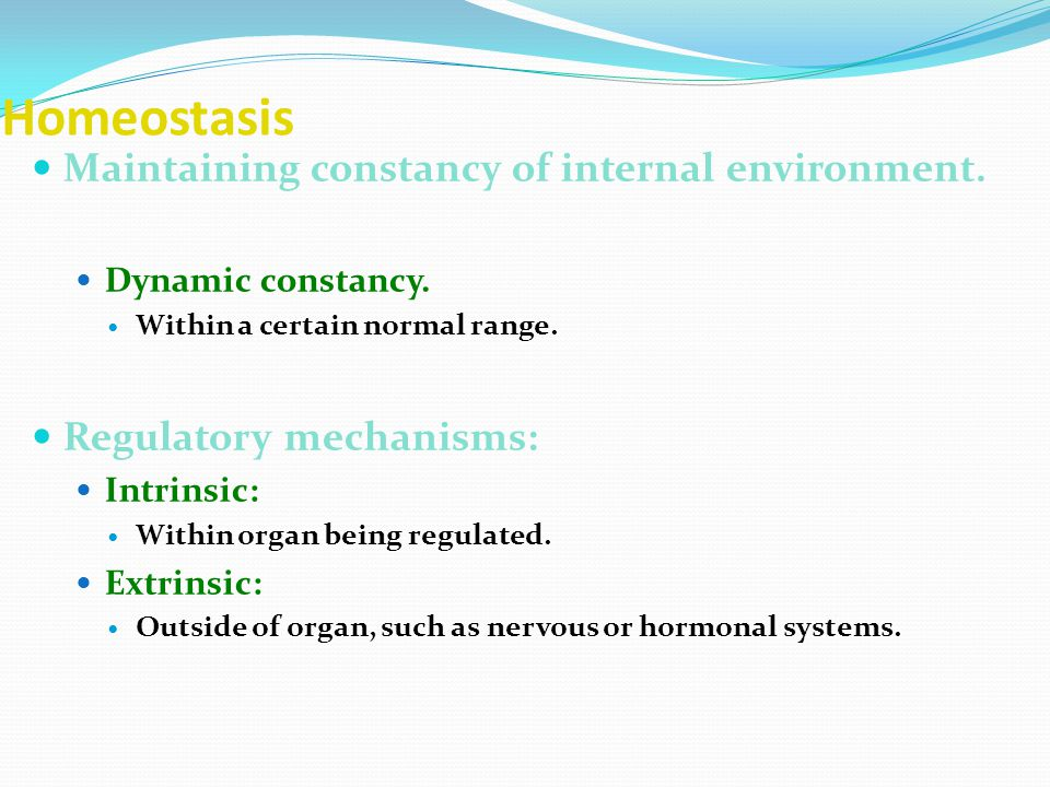 Homeostasis Maintaining constancy of internal environment.