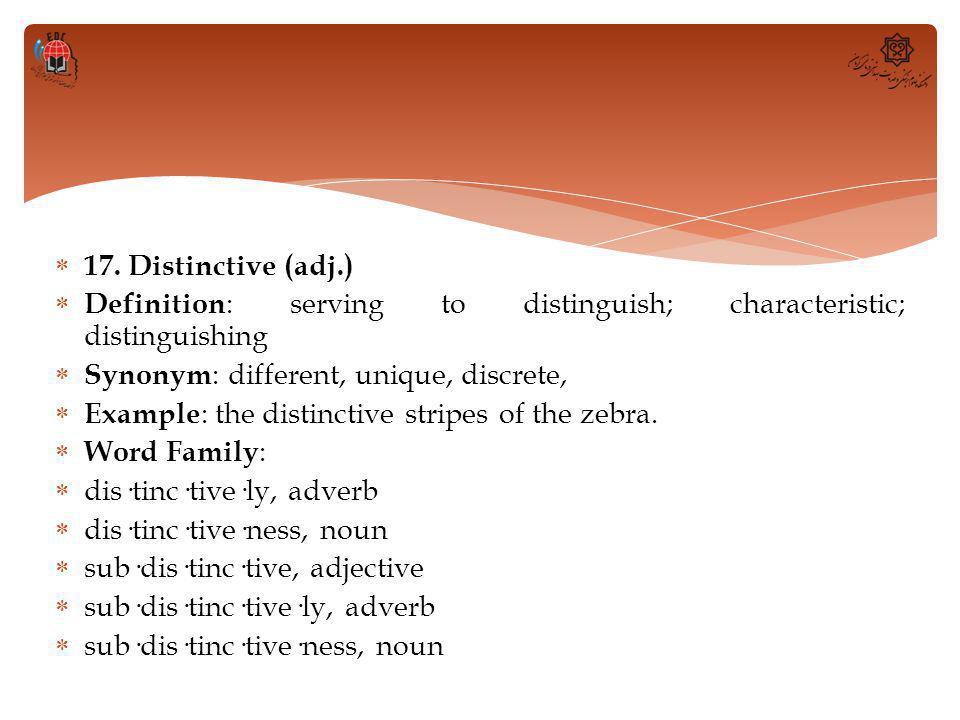  17. Distinctive (adj.)  Definition : serving to distinguish; characteristic; distinguishing  Synonym : different, unique, discrete,  Example : th