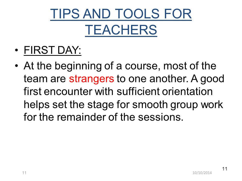10/10/201411 TIPS AND TOOLS FOR TEACHERS FIRST DAY: At the beginning of a course, most of the team are strangers to one another.
