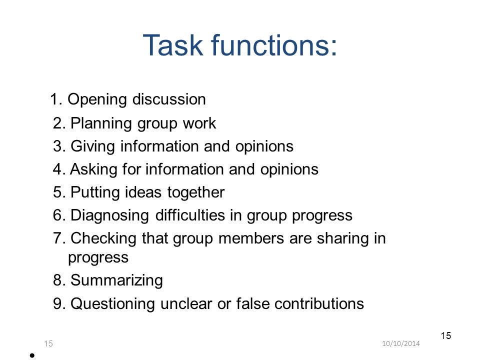 10/10/201415 Task functions: 1. Opening discussion 2.