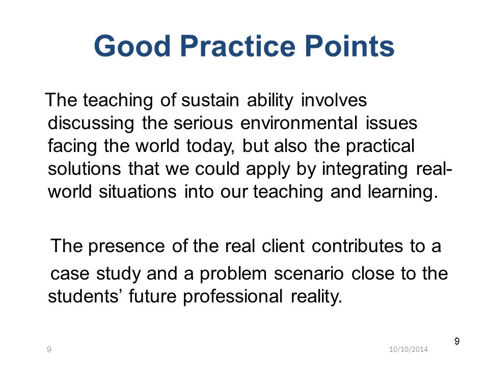 10/10/20149 9 The teaching of sustain ability involves discussing the serious environmental issues facing the world today, but also the practical solu