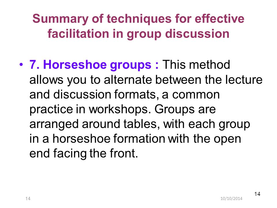 10/10/201414 Summary of techniques for effective facilitation in group discussion 7.