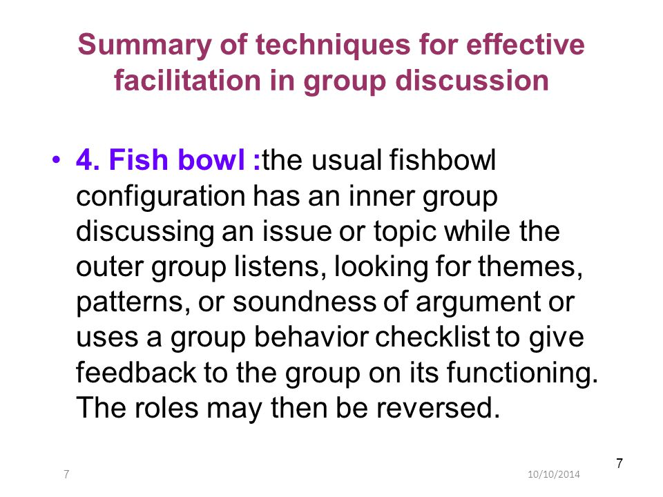 10/10/20147 7 Summary of techniques for effective facilitation in group discussion 4.