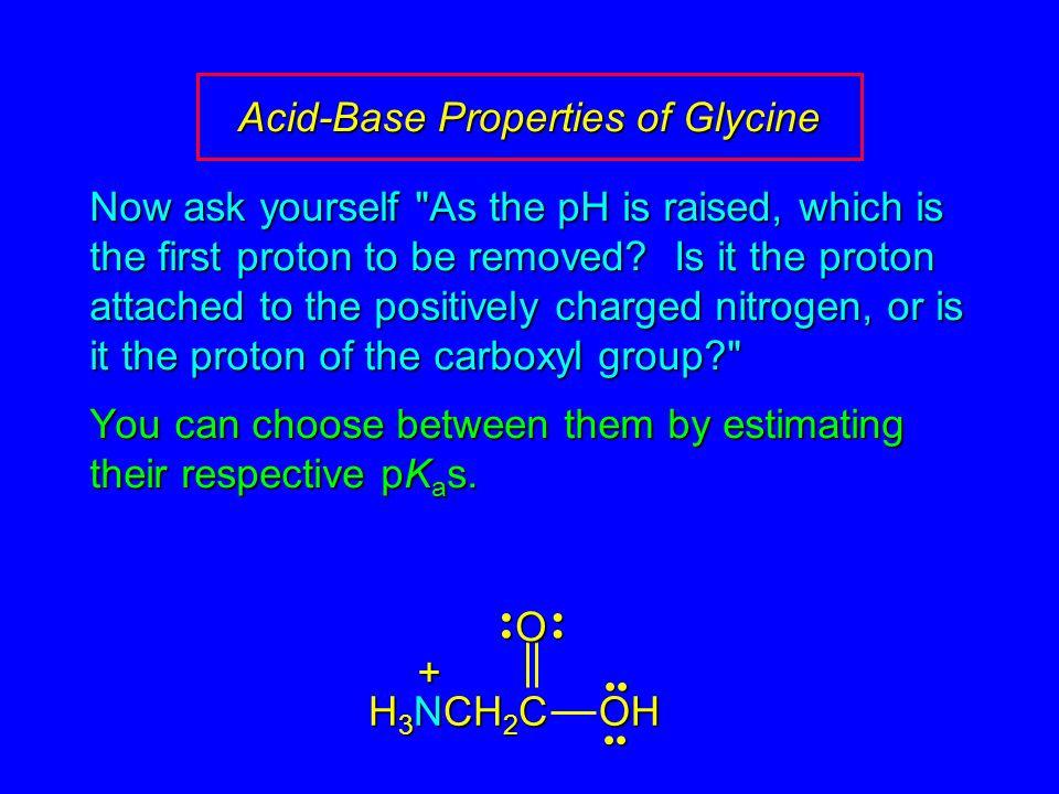 Acid-Base Properties of Glycine Now ask yourself