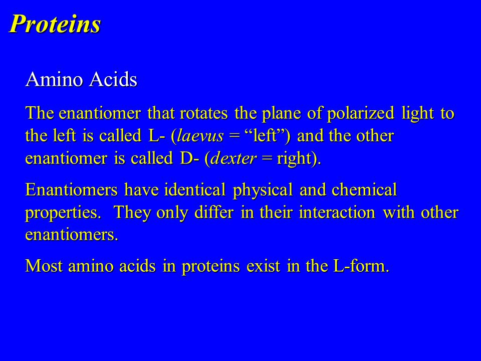 """Proteins The enantiomer that rotates the plane of polarized light to the left is called L- (laevus = """"left"""") and the other enantiomer is called D- (de"""