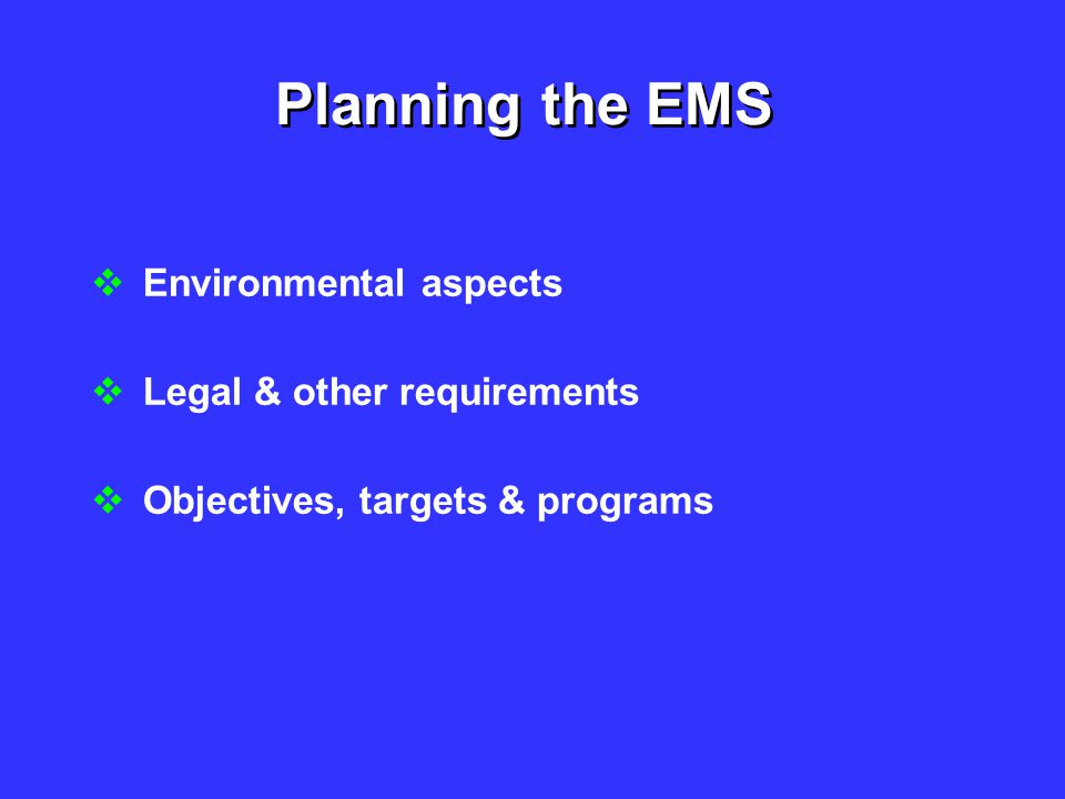 Planning the EMS  Environmental aspects  Legal & other requirements  Objectives, targets & programs