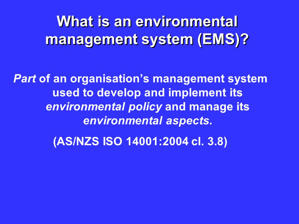 What is an environmental management system (EMS)? Part of an organisation's management system used to develop and implement its environmental policy a