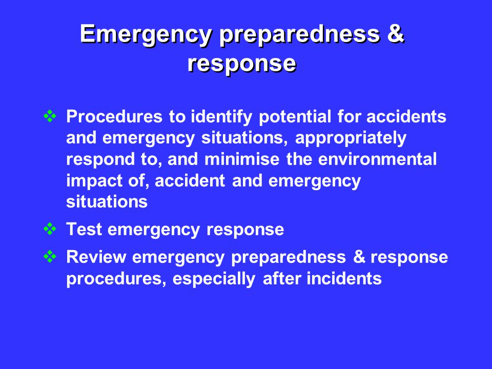 Emergency preparedness & response  Procedures to identify potential for accidents and emergency situations, appropriately respond to, and minimise th