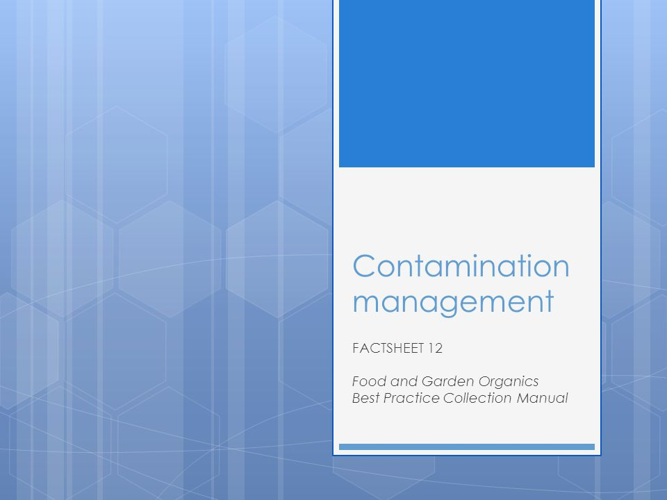 Contamination management FACTSHEET 12 Food and Garden Organics Best Practice Collection Manual