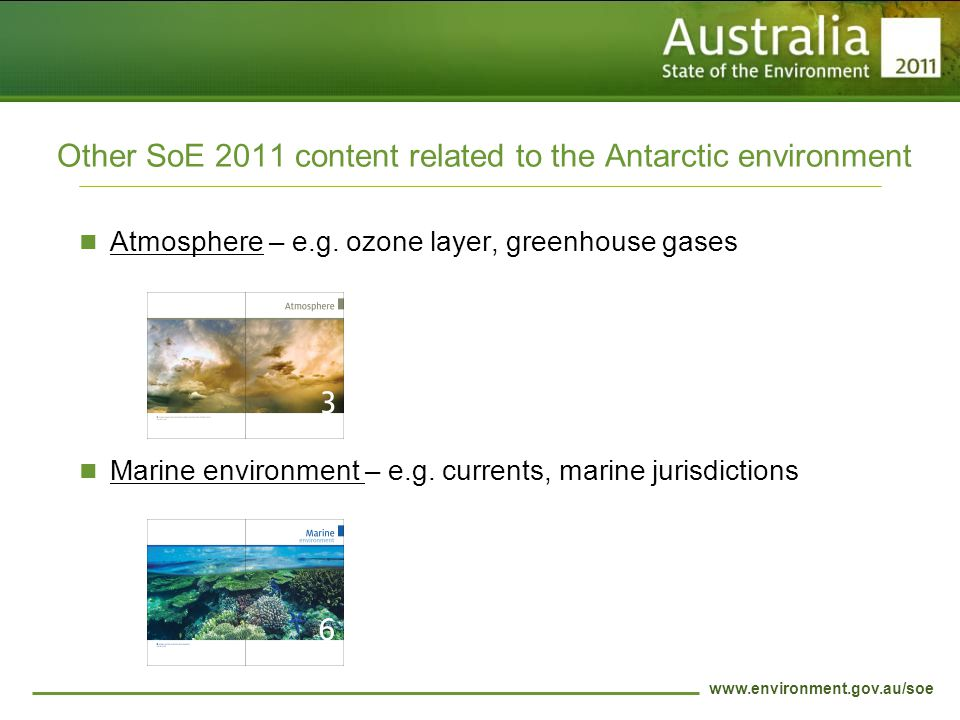 www.environment.gov.au/soe Other SoE 2011 content related to the Antarctic environment Atmosphere – e.g.
