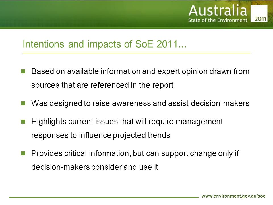 www.environment.gov.au/soe Intentions and impacts of SoE 2011...