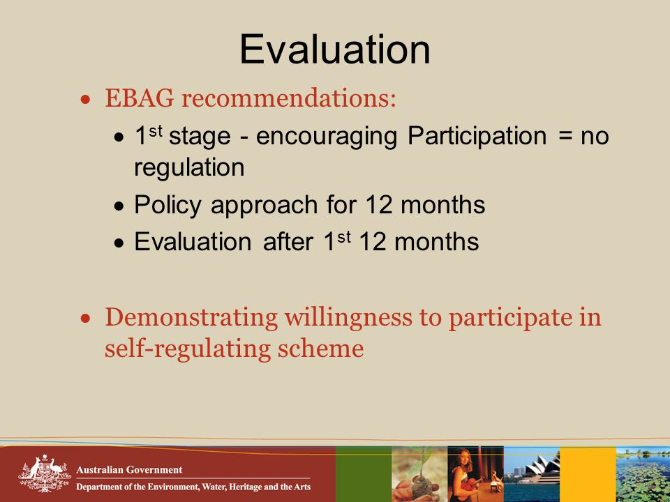 Evaluation  EBAG recommendations:  1 st stage - encouraging Participation = no regulation  Policy approach for 12 months  Evaluation after 1 st 12 months  Demonstrating willingness to participate in self-regulating scheme