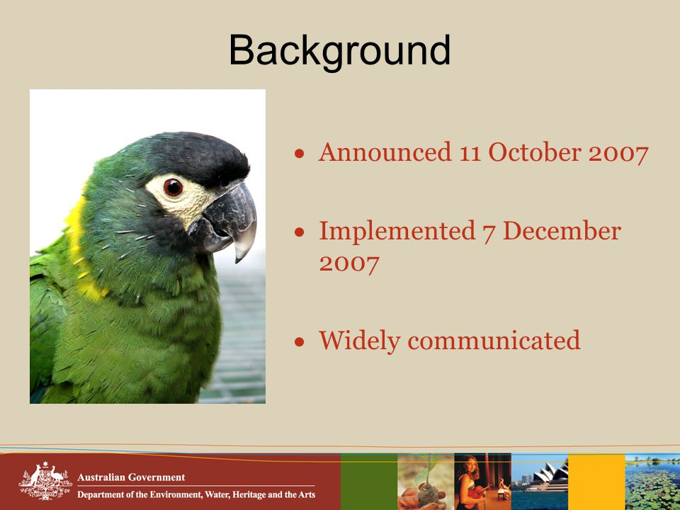 Background  Announced 11 October 2007  Implemented 7 December 2007  Widely communicated