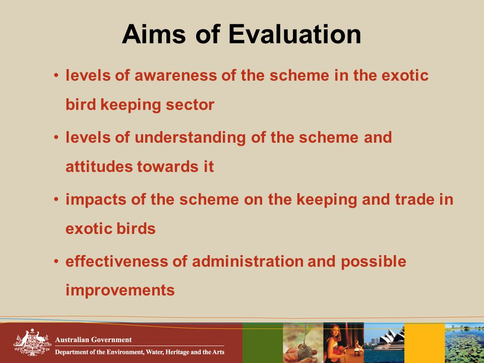 Aims of Evaluation levels of awareness of the scheme in the exotic bird keeping sector levels of understanding of the scheme and attitudes towards it
