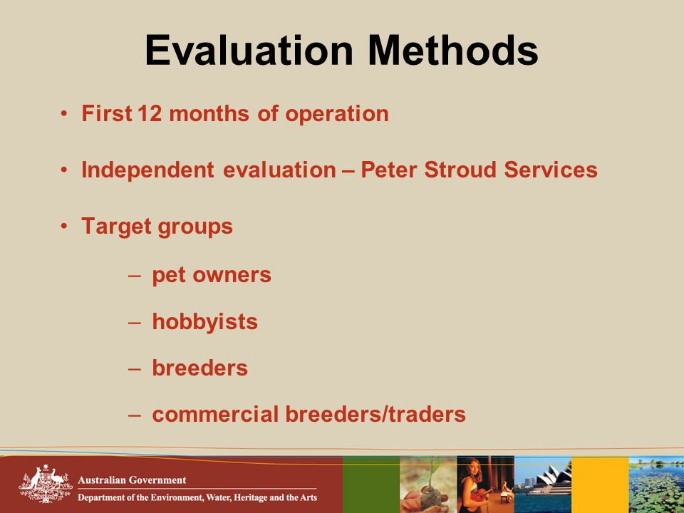 Evaluation Methods First 12 months of operation Independent evaluation – Peter Stroud Services Target groups – pet owners – hobbyists – breeders – com