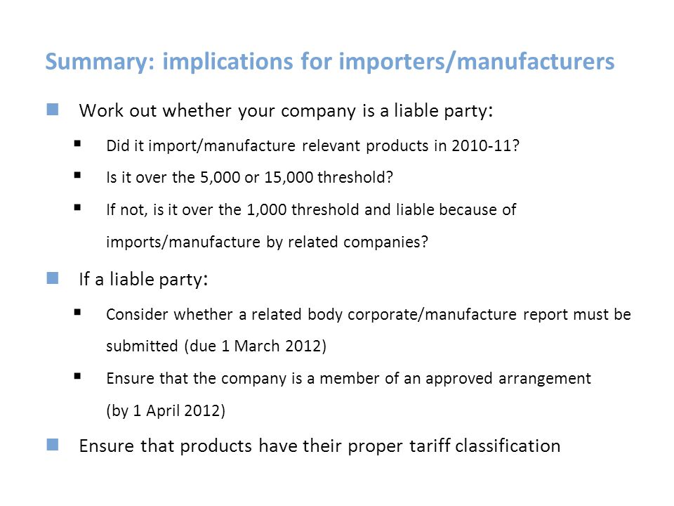 Summary: implications for importers/manufacturers Work out whether your company is a liable party :  Did it import/manufacture relevant products in 2