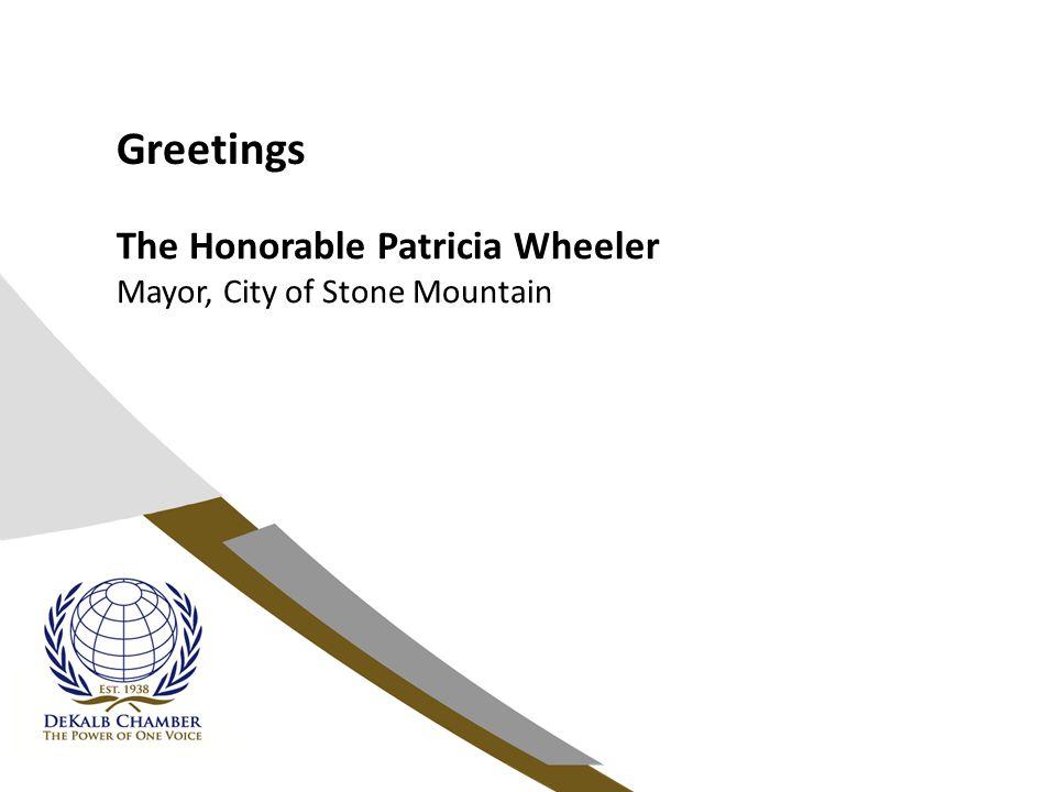 Greetings The Honorable Patricia Wheeler Mayor, City of Stone Mountain