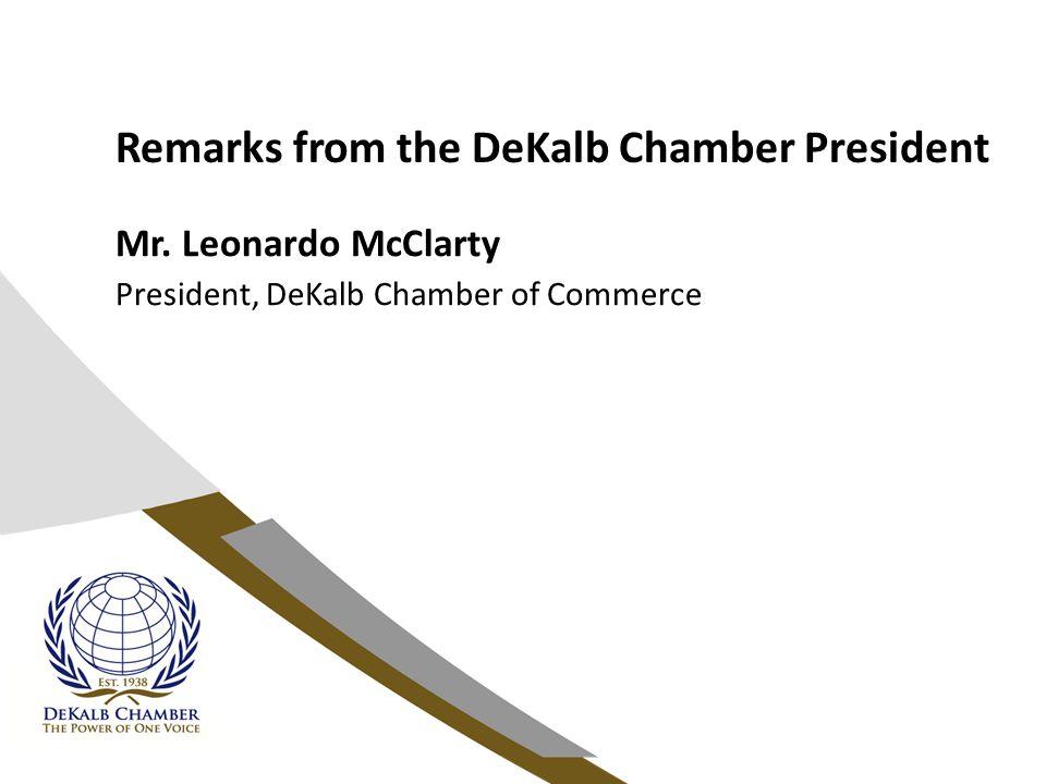 Remarks from the DeKalb Chamber President Mr. Leonardo McClarty President, DeKalb Chamber of Commerce