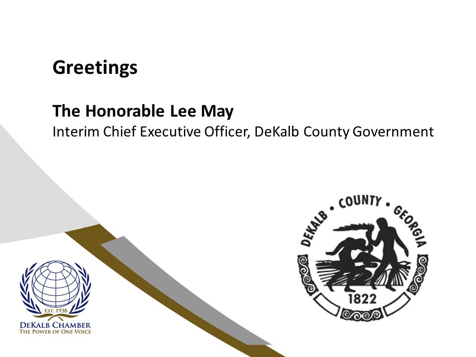Greetings The Honorable Lee May Interim Chief Executive Officer, DeKalb County Government