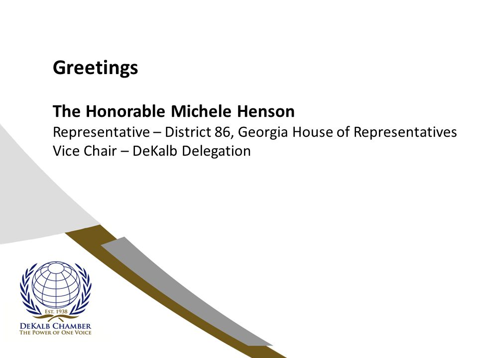 Greetings The Honorable Michele Henson Representative – District 86, Georgia House of Representatives Vice Chair – DeKalb Delegation