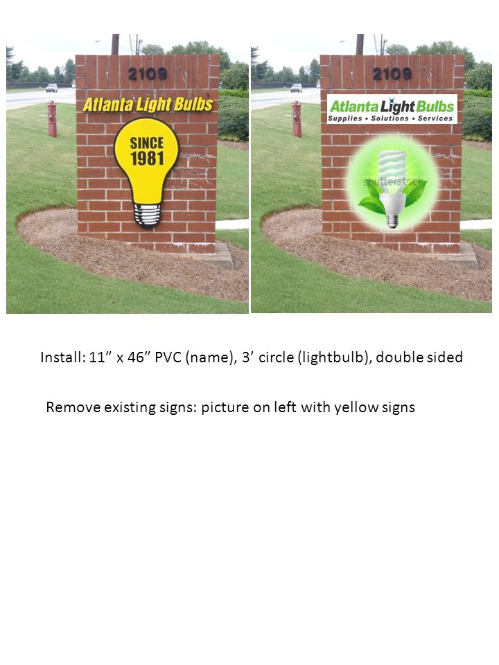 Install: 11 x 46 PVC (name), 3' circle (lightbulb), double sided Remove existing signs: picture on left with yellow signs