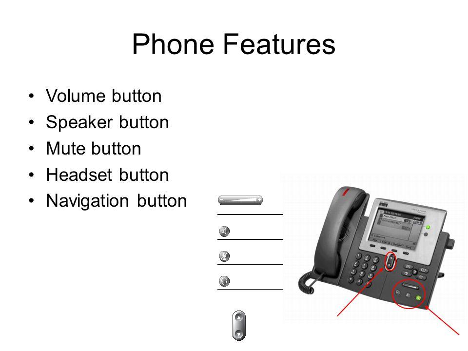 Phone Features Volume button Speaker button Mute button Headset button Navigation button