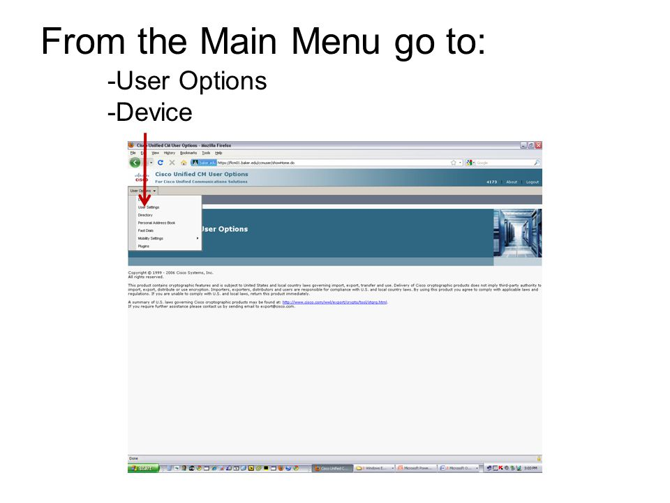 From the Main Menu go to: -User Options -Device