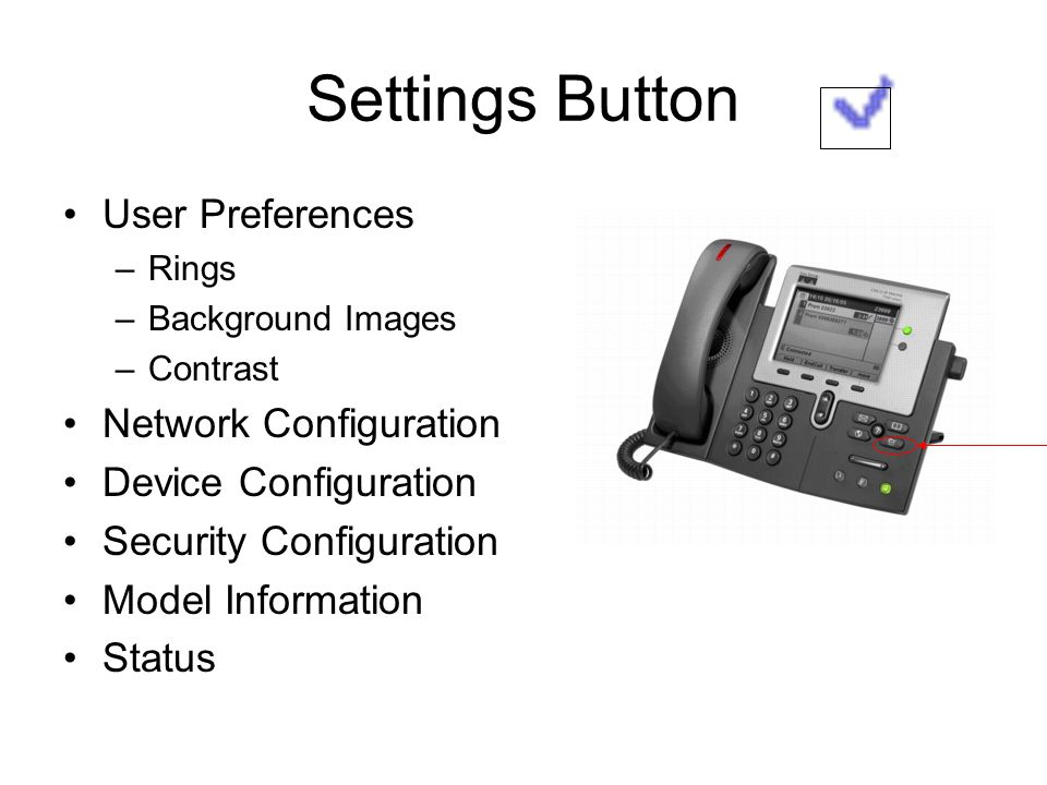 Settings Button User Preferences –Rings –Background Images –Contrast Network Configuration Device Configuration Security Configuration Model Informati