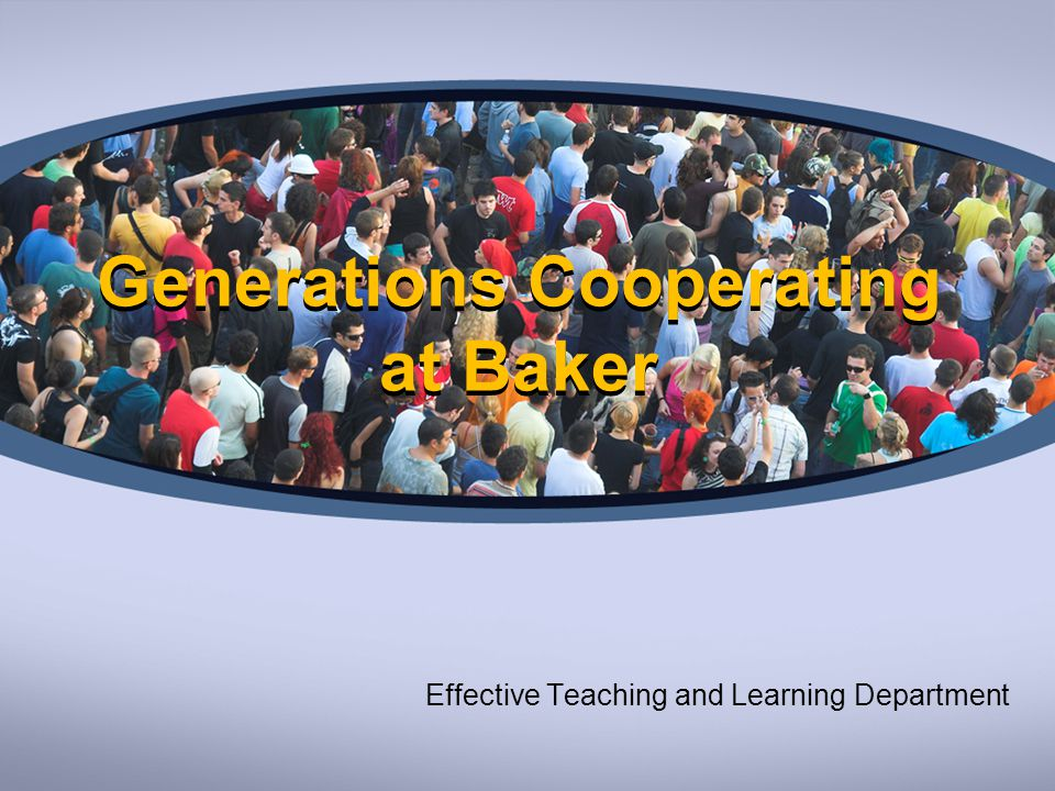 Generations Cooperating at Baker Effective Teaching and Learning Department