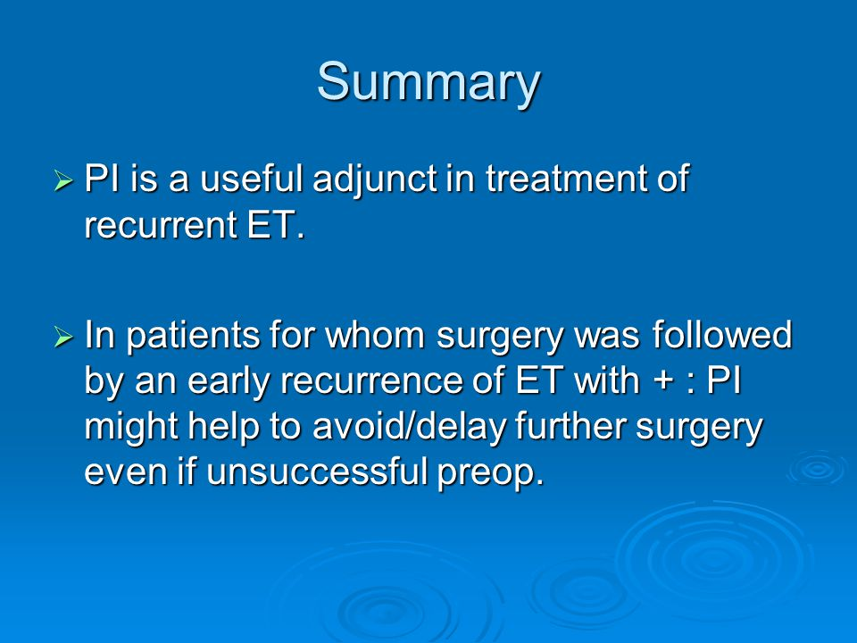 Summary  PI is a useful adjunct in treatment of recurrent ET.