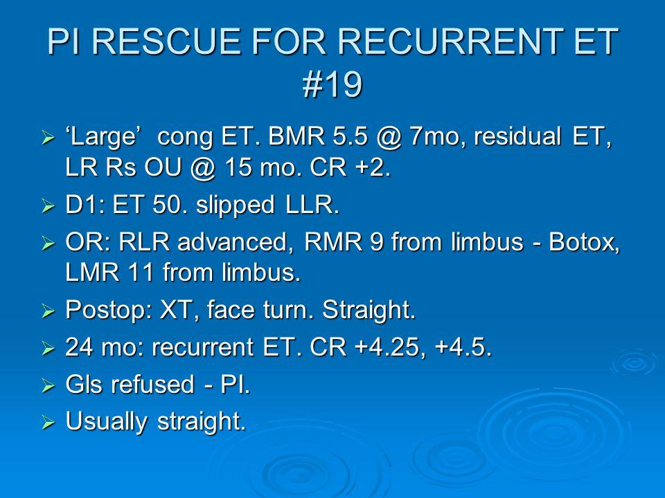 PI RESCUE FOR RECURRENT ET #19  'Large' cong ET. BMR 5.5 @ 7mo, residual ET, LR Rs OU @ 15 mo.