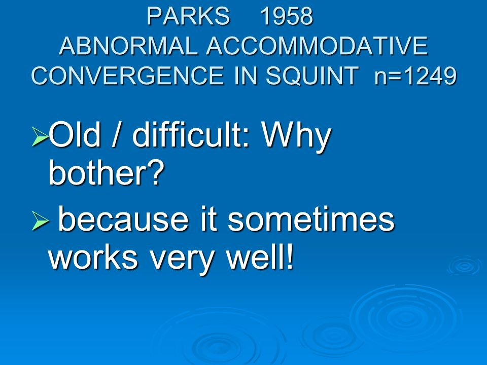 PARKS 1958 ABNORMAL ACCOMMODATIVE CONVERGENCE IN SQUINT n=1249  No Rx: n=73  Isoflurophate n=47..