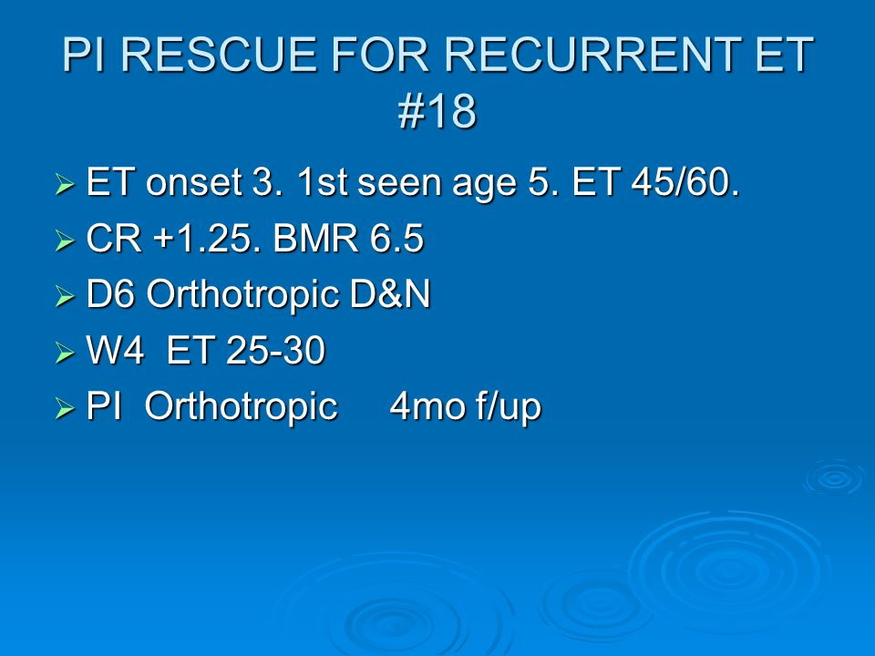 PI RESCUE FOR RECURRENT ET #18  ET onset 3. 1st seen age 5.