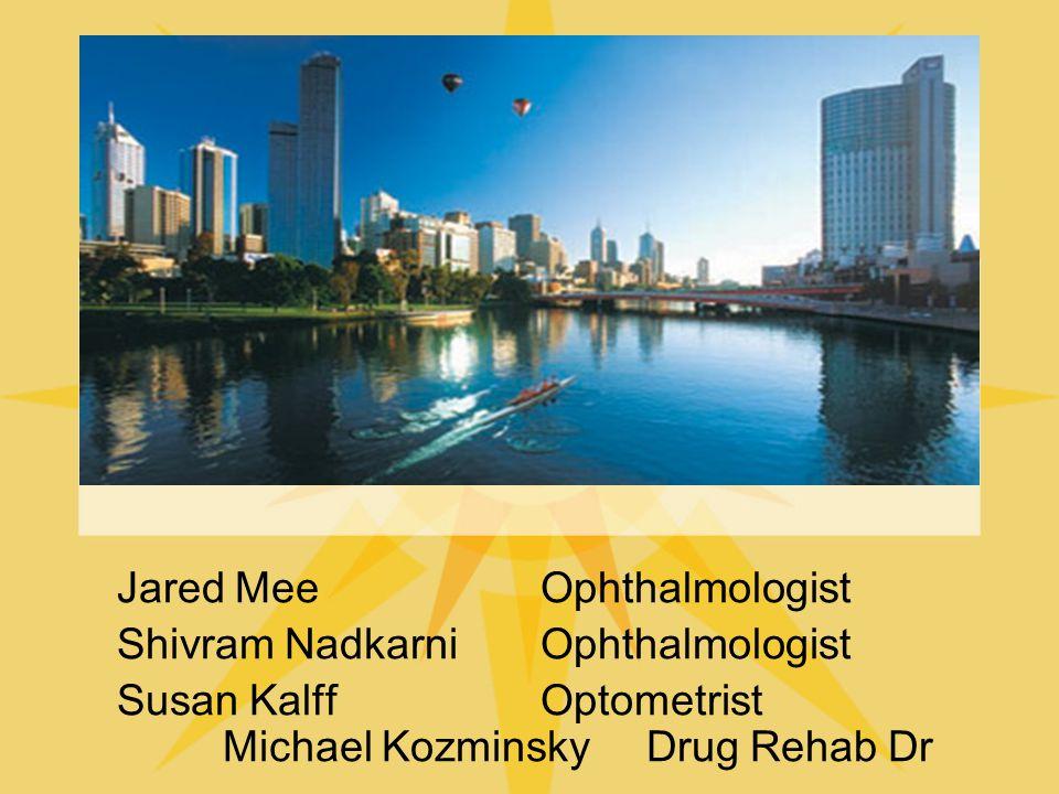 Jared MeeOphthalmologist Shivram NadkarniOphthalmologist Susan Kalff Optometrist Michael KozminskyDrug Rehab Dr