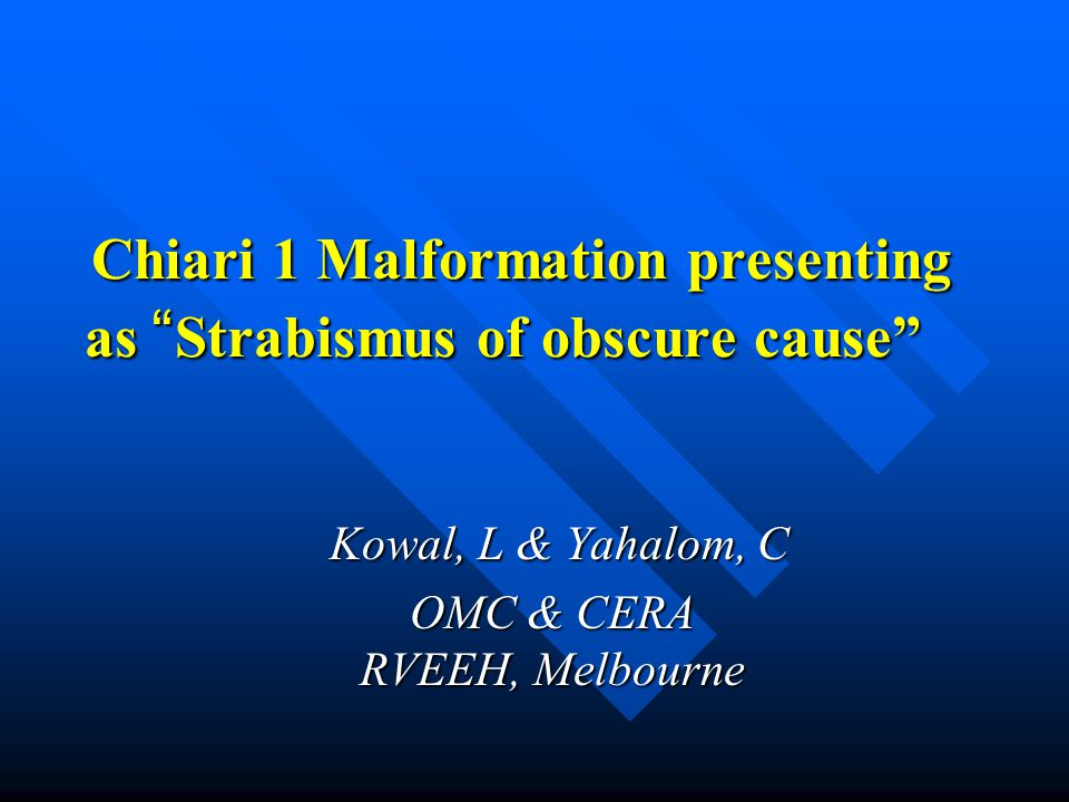"Chiari 1 Malformation presenting as "" Strabismus of obscure cause"" Chiari 1 Malformation presenting as "" Strabismus of obscure cause"" Kowal, L & Yahal"
