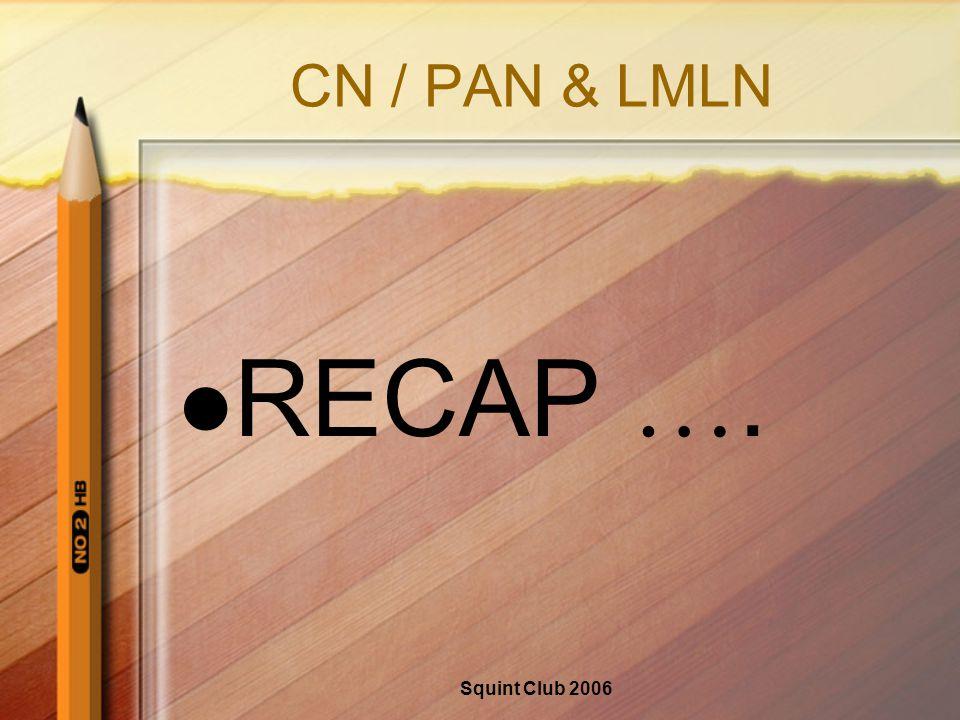 Squint Club 2006 CN / PAN & LMLN RECAP ….