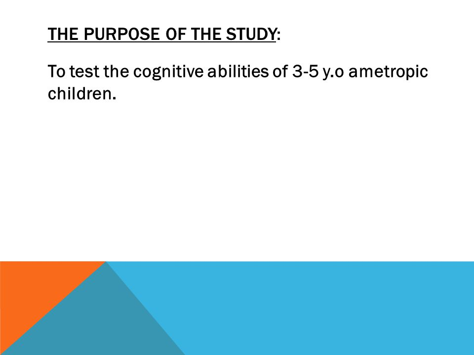THE PURPOSE OF THE STUDY: To test the cognitive abilities of 3-5 y.o ametropic children.